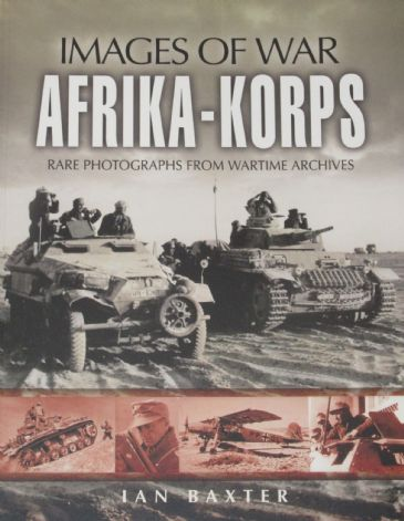 Afrika-Korps, by Ian Baxter, subtitled 'Images of War - Rare Photographs from Wartime Archives'